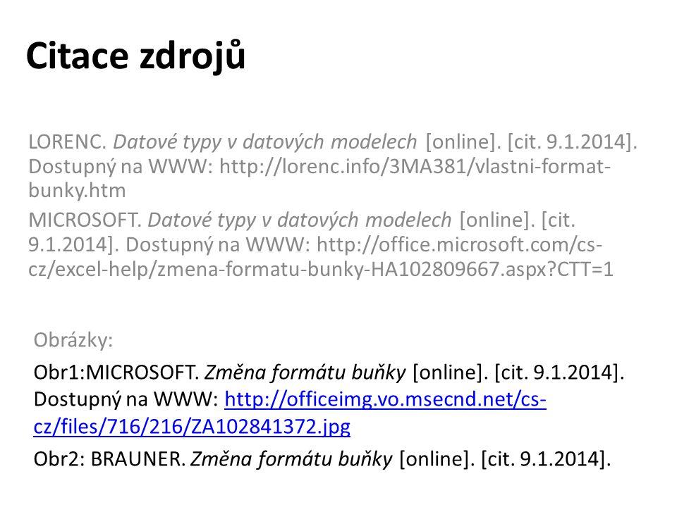Citace zdrojů LORENC. Datové typy v datových modelech [online]. [cit. 9.1.2014]. Dostupný na WWW: http://lorenc.info/3MA381/vlastni-format-bunky.htm.